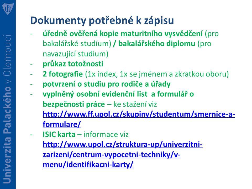 Dokumenty potřebné k zápisu -úředně ověřená kopie maturitního vysvědčení (pro bakalářské studium) / bakalářského diplomu (pro navazující studium) -prů
