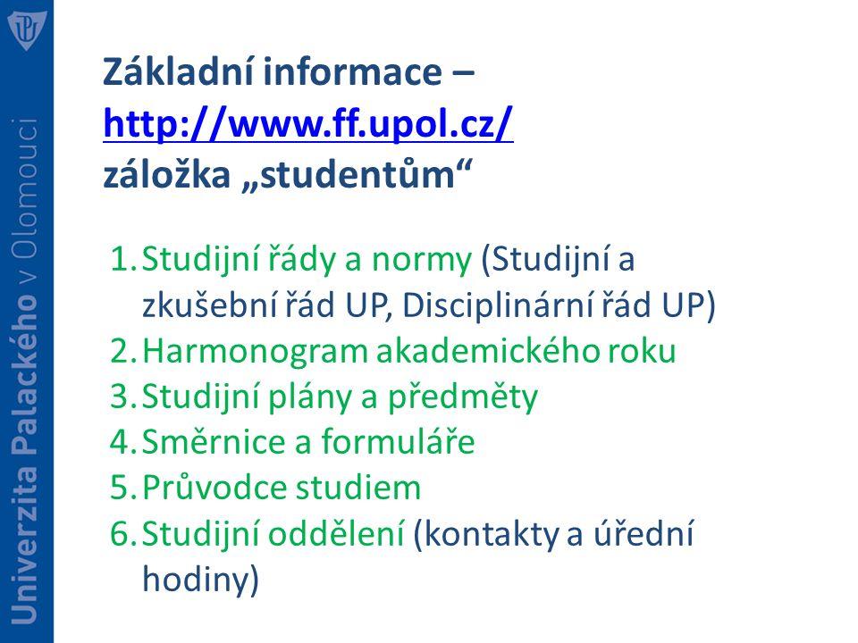 """Základní informace – http://www.ff.upol.cz/ http://www.ff.upol.cz/ záložka """"studentům"""" 1.Studijní řády a normy (Studijní a zkušební řád UP, Discipliná"""