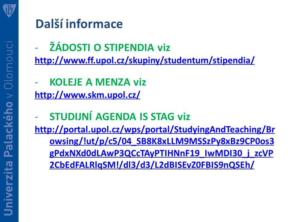 Další informace -ŽÁDOSTI O STIPENDIA viz http://www.ff.upol.cz/skupiny/studentum/stipendia/ -KOLEJE A MENZA viz http://www.skm.upol.cz/ -STUDIJNÍ AGEN