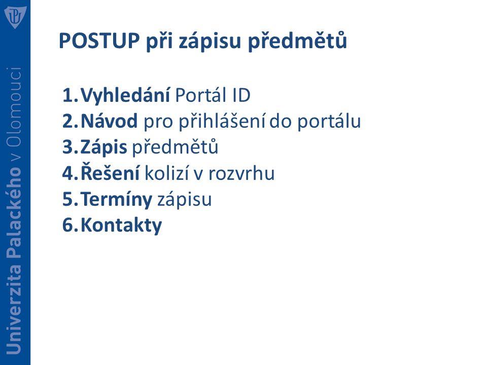 POSTUP při zápisu předmětů 1.Vyhledání Portál ID 2.Návod pro přihlášení do portálu 3.Zápis předmětů 4.Řešení kolizí v rozvrhu 5.Termíny zápisu 6.Konta