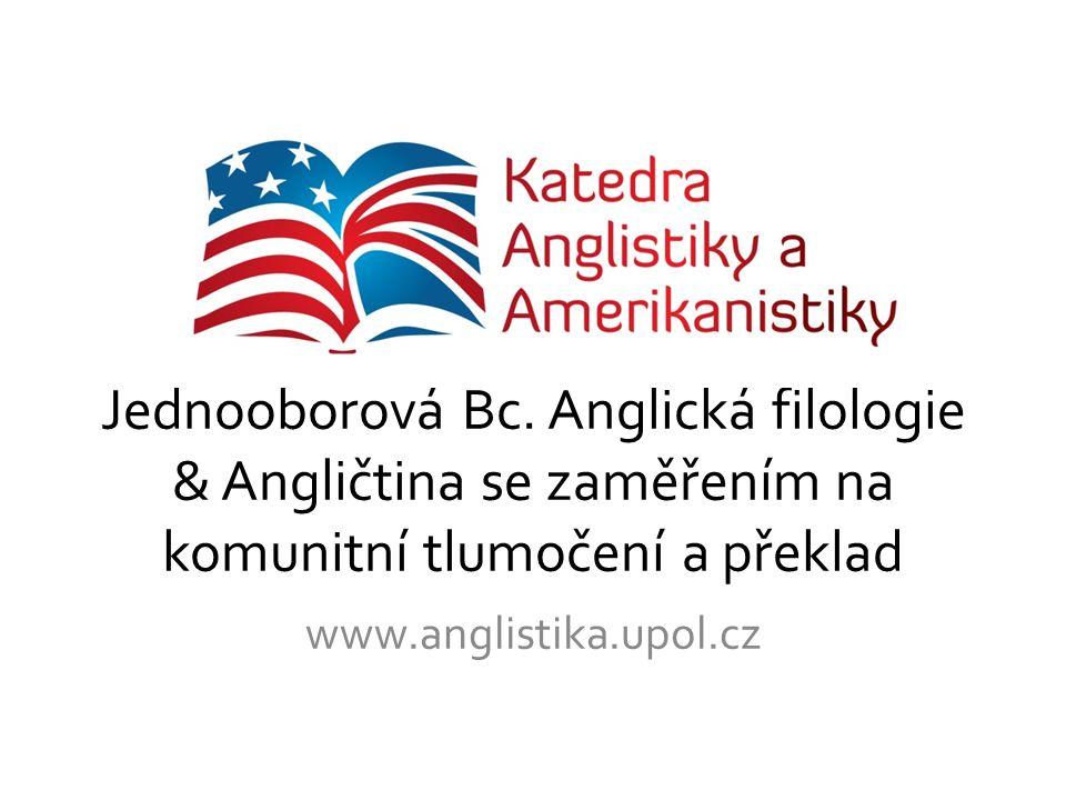 Jednooborová Bc. Anglická filologie & Angličtina se zaměřením na komunitní tlumočení a překlad www.anglistika.upol.cz