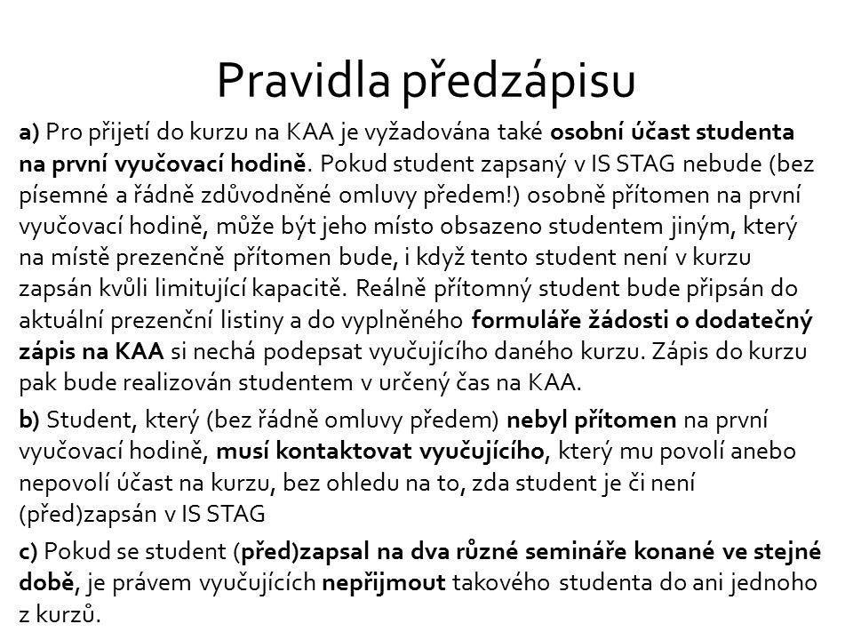 Pravidla předzápisu a) Pro přijetí do kurzu na KAA je vyžadována také osobní účast studenta na první vyučovací hodině. Pokud student zapsaný v IS STAG