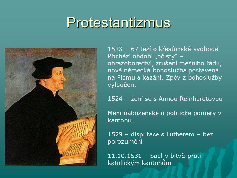 """Protestantizmus 1523 – 67 tezí o křesťanské svobodě Přichází období """"očisty"""" – obrazoborectví, zrušení mešního řádu, nová německá bohoslužba postavená"""