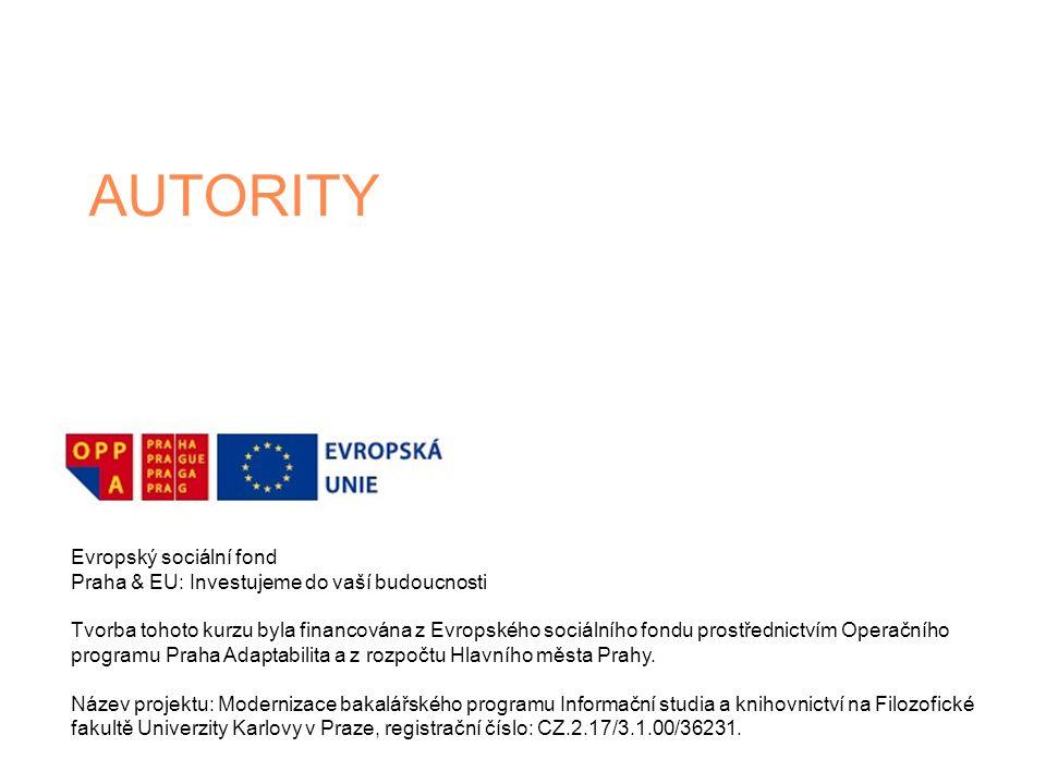 AUTORITY Evropský sociální fond Praha & EU: Investujeme do vaší budoucnosti Tvorba tohoto kurzu byla financována z Evropského sociálního fondu prostře