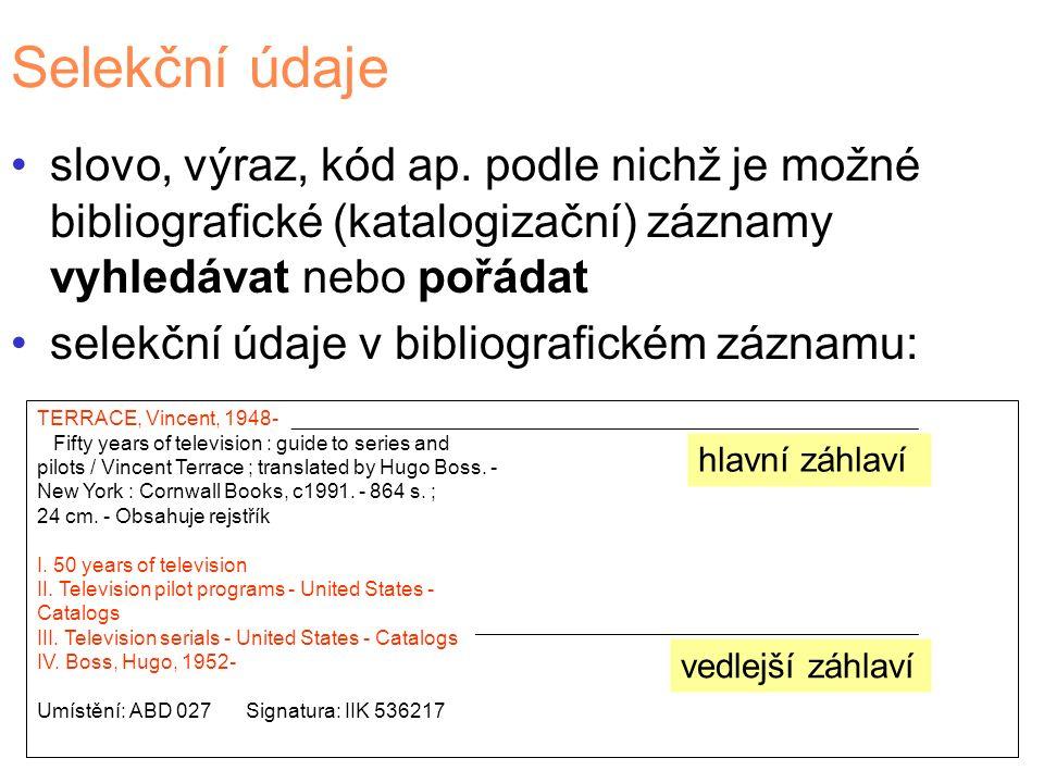 Selekční údaje slovo, výraz, kód ap. podle nichž je možné bibliografické (katalogizační) záznamy vyhledávat nebo pořádat selekční údaje v bibliografic