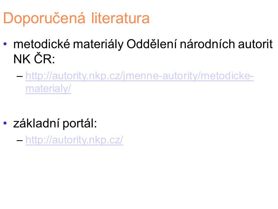 Doporučená literatura metodické materiály Oddělení národních autorit NK ČR: –http://autority.nkp.cz/jmenne-autority/metodicke- materialy/http://autori