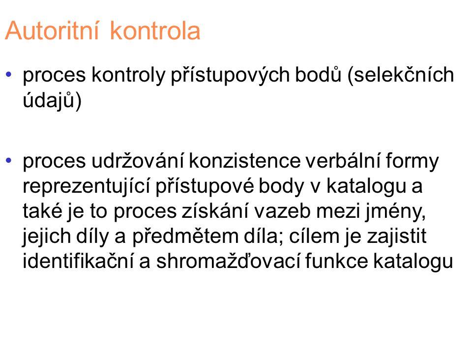Autoritní kontrola proces kontroly přístupových bodů (selekčních údajů) proces udržování konzistence verbální formy reprezentující přístupové body v k