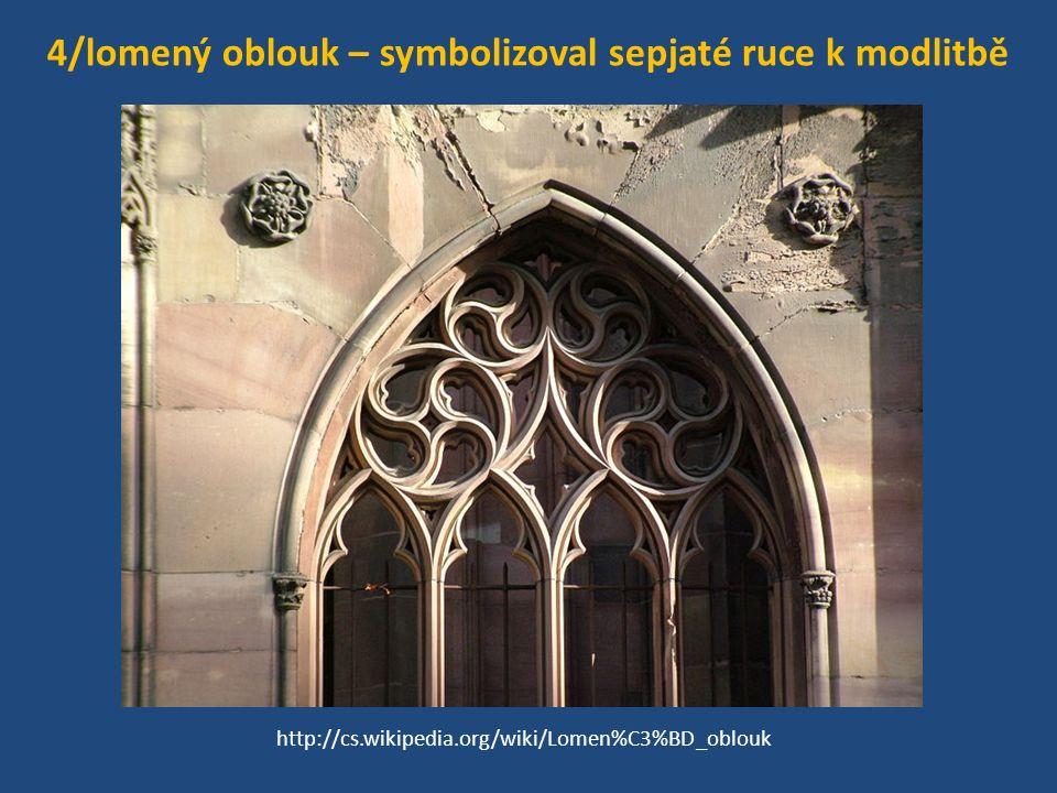 4/lomený oblouk – symbolizoval sepjaté ruce k modlitbě http://cs.wikipedia.org/wiki/Lomen%C3%BD_oblouk
