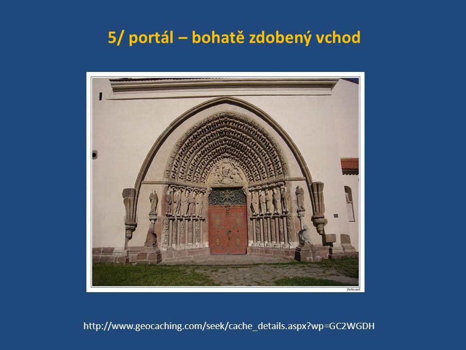 5/ portál – bohatě zdobený vchod http://www.geocaching.com/seek/cache_details.aspx?wp=GC2WGDH
