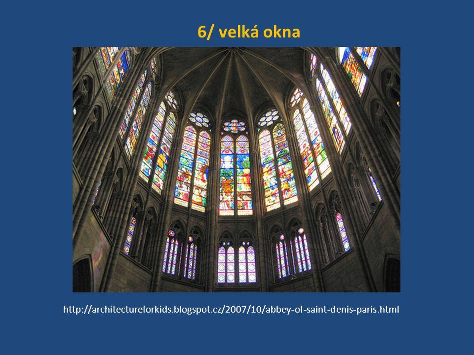 6/ velká okna http://architectureforkids.blogspot.cz/2007/10/abbey-of-saint-denis-paris.html