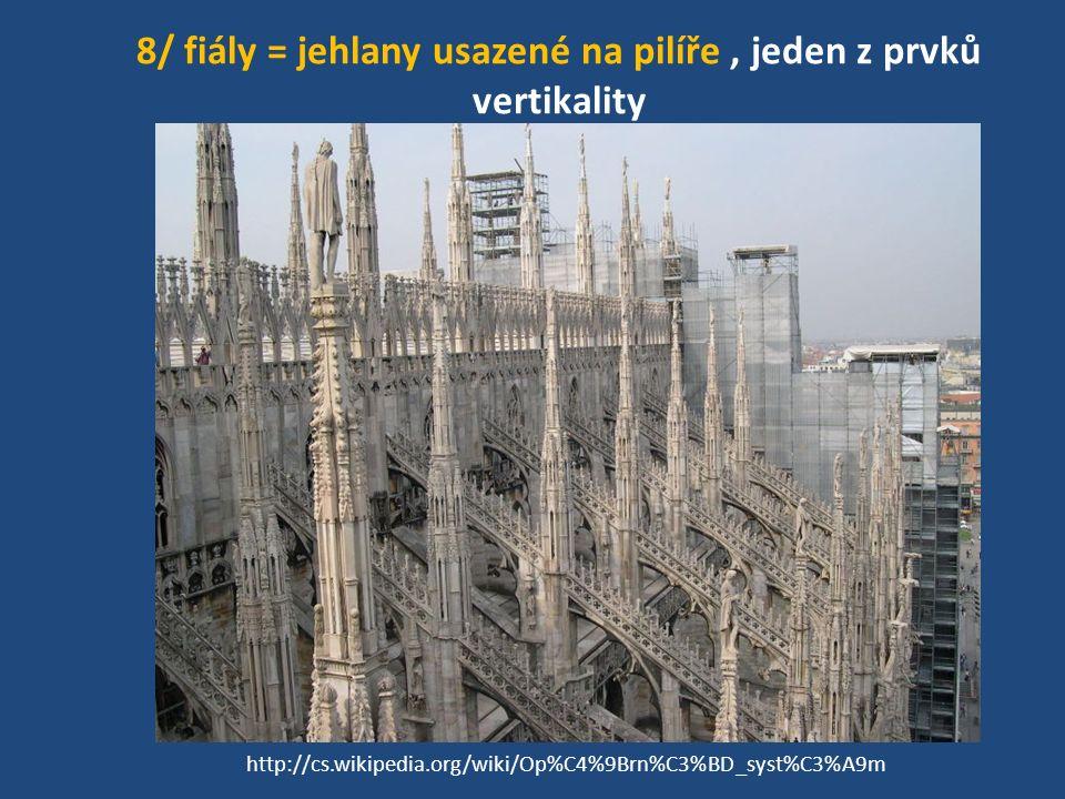 8/ fiály = jehlany usazené na pilíře, jeden z prvků vertikality http://cs.wikipedia.org/wiki/Op%C4%9Brn%C3%BD_syst%C3%A9m