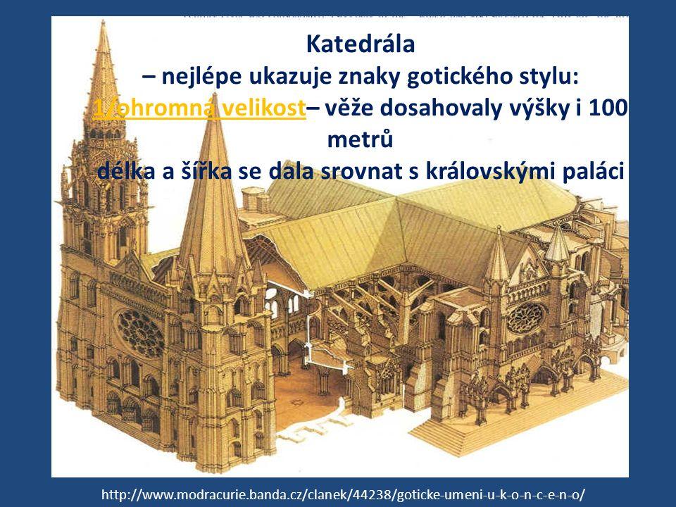 Katedrála – nejlépe ukazuje znaky gotického stylu: 1/ohromná velikost– věže dosahovaly výšky i 100 metrů délka a šířka se dala srovnat s královskými p