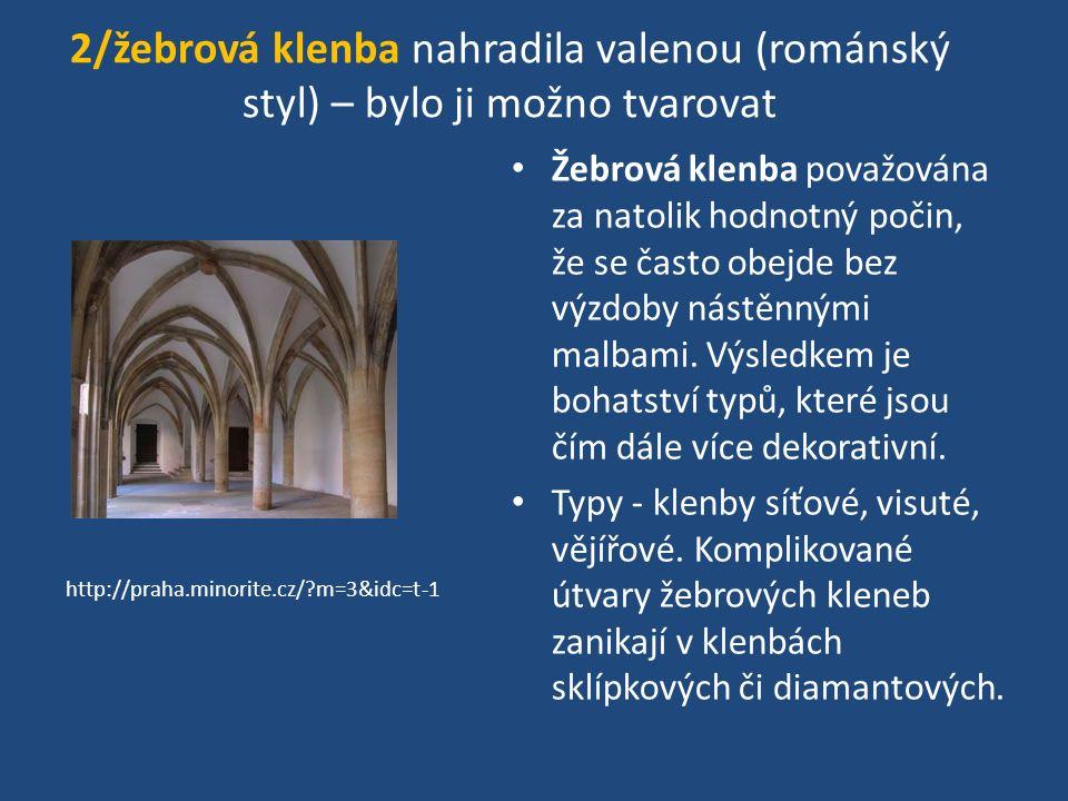 2/žebrová klenba nahradila valenou (románský styl) – bylo ji možno tvarovat Žebrová klenba považována za natolik hodnotný počin, že se často obejde be