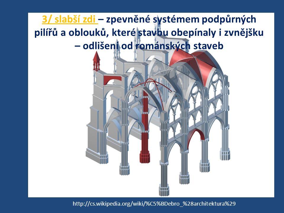 3/ slabší zdi – zpevněné systémem podpůrných pilířů a oblouků, které stavbu obepínaly i zvnějšku – odlišení od románských staveb http://cs.wikipedia.o