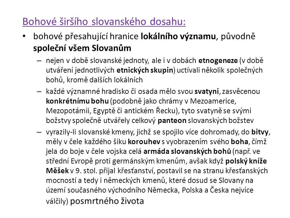 Bohové širšího slovanského dosahu: bohové přesahující hranice lokálního významu, původně společní všem Slovanům – nejen v době slovanské jednoty, ale