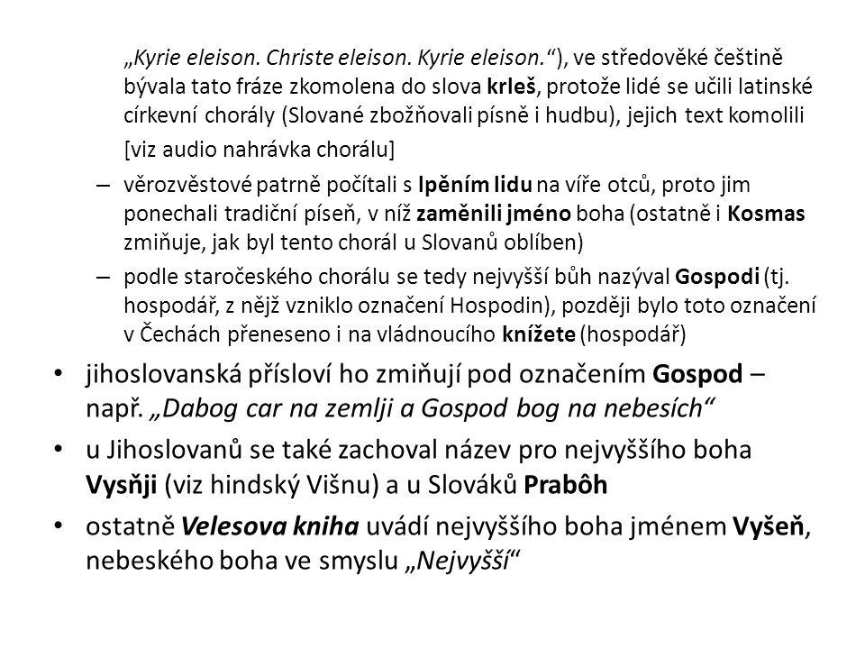 """""""Kyrie eleison. Christe eleison. Kyrie eleison.""""), ve středověké češtině bývala tato fráze zkomolena do slova krleš, protože lidé se učili latinské cí"""