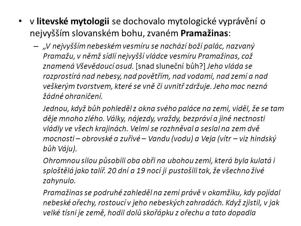 """v litevské mytologii se dochovalo mytologické vyprávění o nejvyšším slovanském bohu, zvaném Pramažinas: – """"V nejvyšším nebeském vesmíru se nachází bož"""