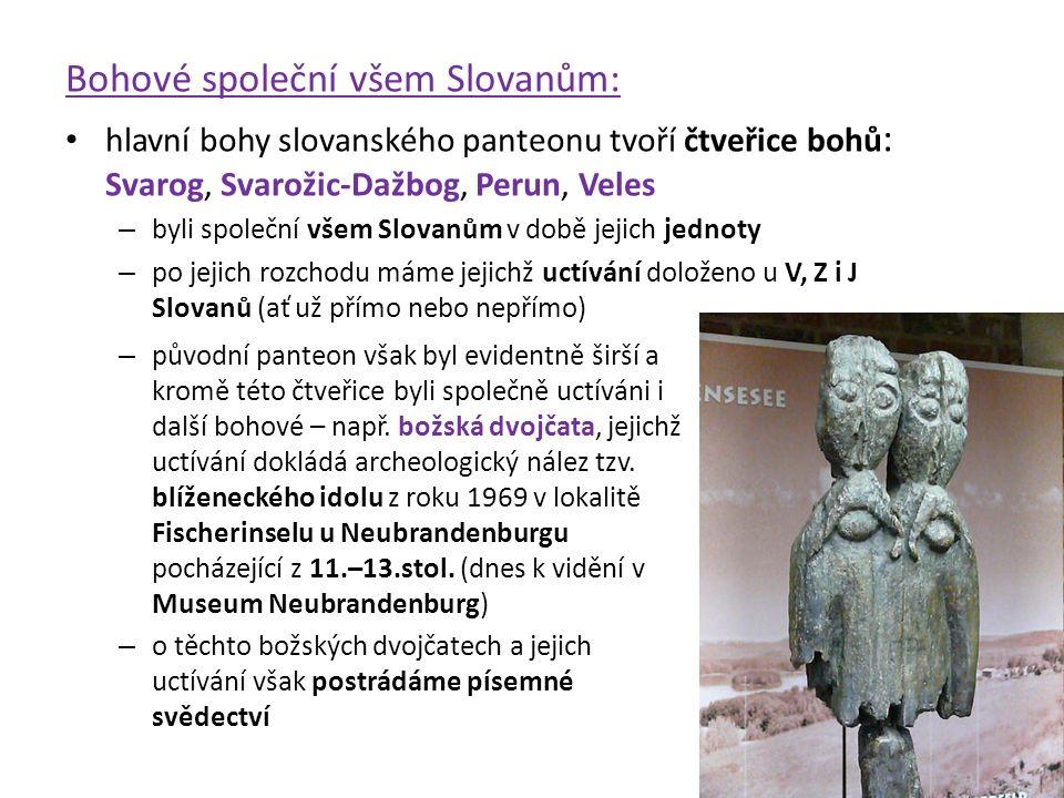 Bohové společní všem Slovanům: hlavní bohy slovanského panteonu tvoří čtveřice bohů : Svarog, Svarožic-Dažbog, Perun, Veles – byli společní všem Slova
