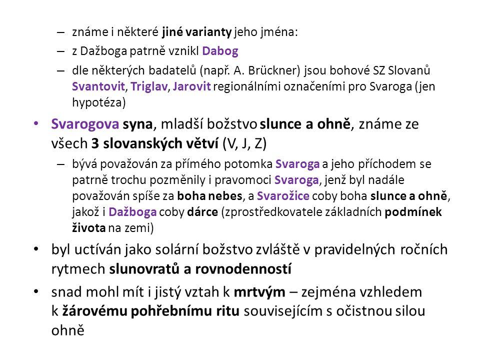 – známe i některé jiné varianty jeho jména: – z Dažboga patrně vznikl Dabog – dle některých badatelů (např. A. Brückner) jsou bohové SZ Slovanů Svanto