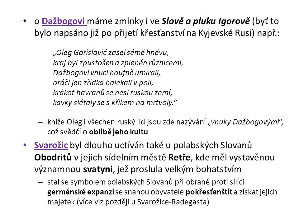 """o Dažbogovi máme zmínky i ve Slově o pluku Igorově (byť to bylo napsáno již po přijetí křesťanství na Kyjevské Rusi) např.: """"Oleg Gorislavič zasel sém"""