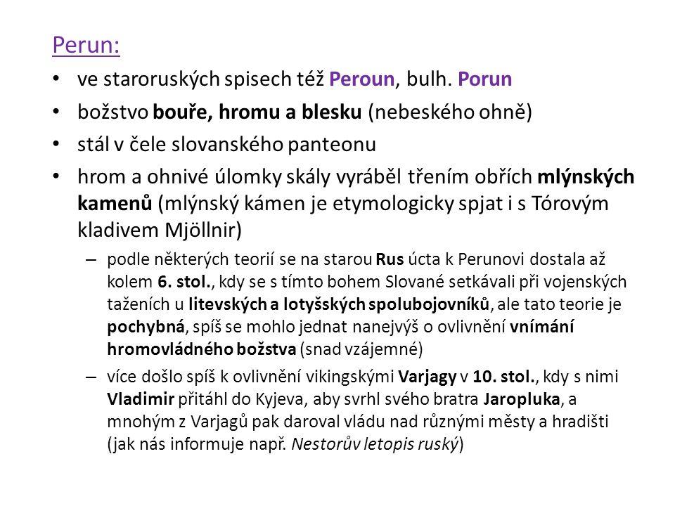 Perun: ve staroruských spisech též Peroun, bulh. Porun božstvo bouře, hromu a blesku (nebeského ohně) stál v čele slovanského panteonu hrom a ohnivé ú