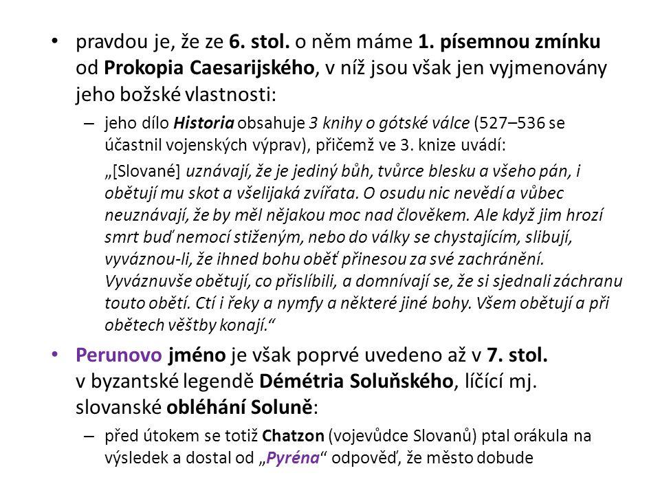 pravdou je, že ze 6. stol. o něm máme 1. písemnou zmínku od Prokopia Caesarijského, v níž jsou však jen vyjmenovány jeho božské vlastnosti: – jeho díl