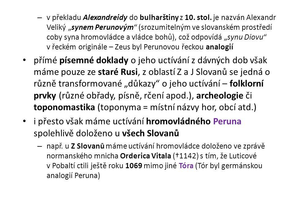 """– v překladu Alexandreidy do bulharštiny z 10. stol. je nazván Alexandr Veliký """"synem Perunovým"""" (srozumitelným ve slovanském prostředí coby syna hrom"""
