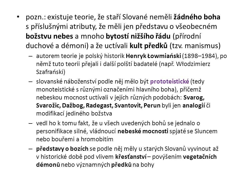 pozn.: existuje teorie, že staří Slované neměli žádného boha s příslušnými atributy, že měli jen představu o všeobecném božstvu nebes a mnoho bytostí