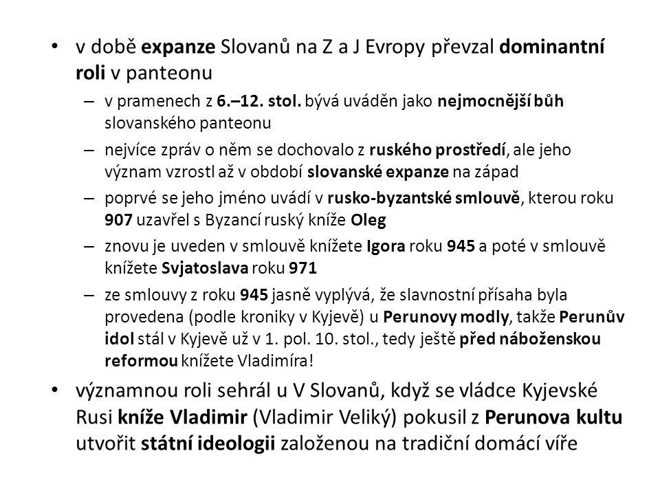 v době expanze Slovanů na Z a J Evropy převzal dominantní roli v panteonu – v pramenech z 6.–12. stol. bývá uváděn jako nejmocnější bůh slovanského pa