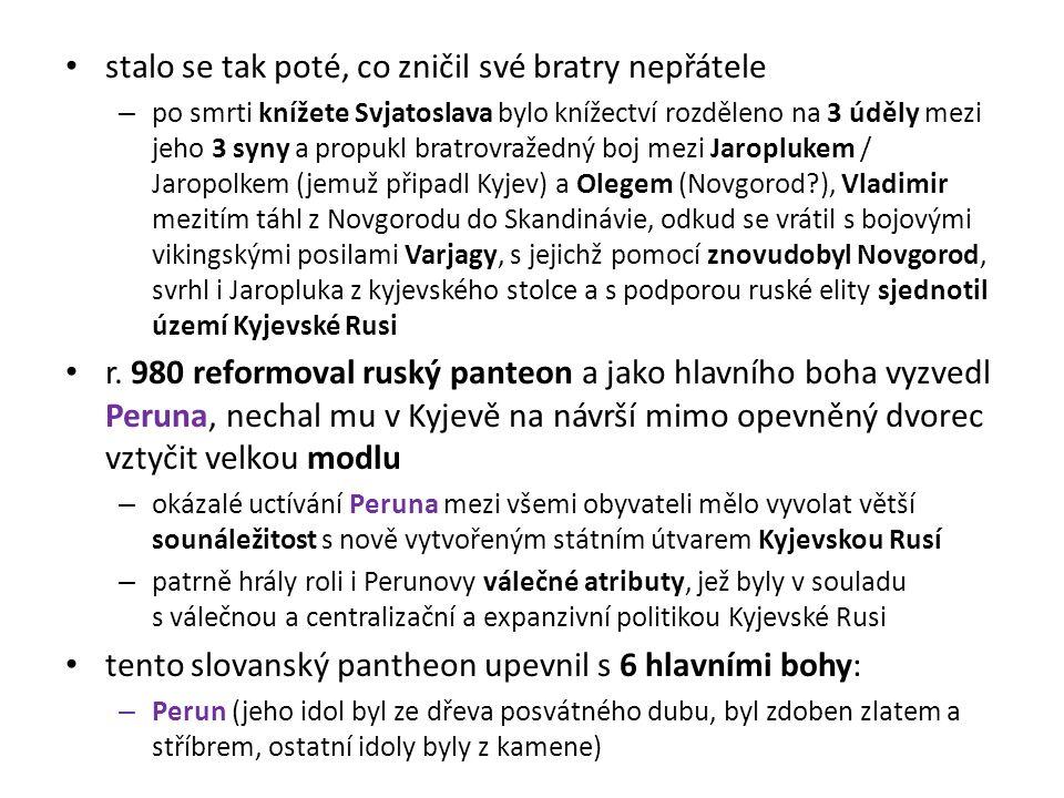 stalo se tak poté, co zničil své bratry nepřátele – po smrti knížete Svjatoslava bylo knížectví rozděleno na 3 úděly mezi jeho 3 syny a propukl bratro