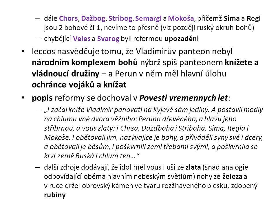 – dále Chors, Dažbog, Stribog, Semargl a Mokoša, přičemž Sima a Regl jsou 2 bohové či 1, nevíme to přesně (viz později ruský okruh bohů) – chybějící V