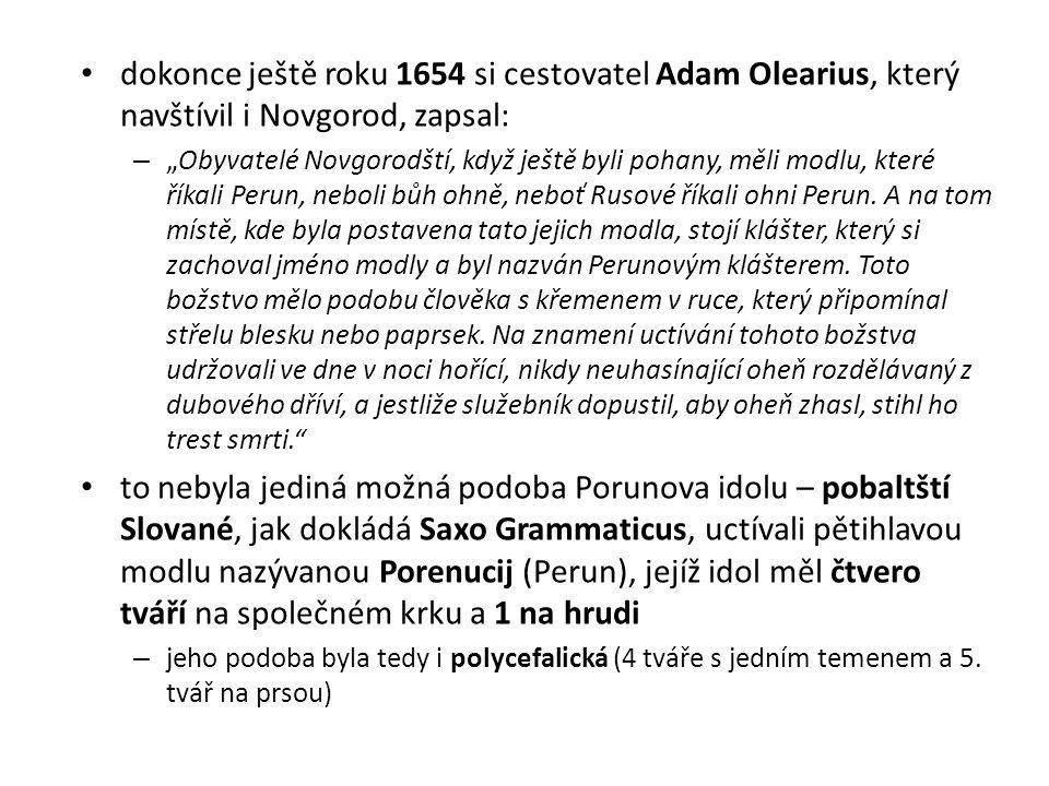 """dokonce ještě roku 1654 si cestovatel Adam Olearius, který navštívil i Novgorod, zapsal: – """"Obyvatelé Novgorodští, když ještě byli pohany, měli modlu,"""