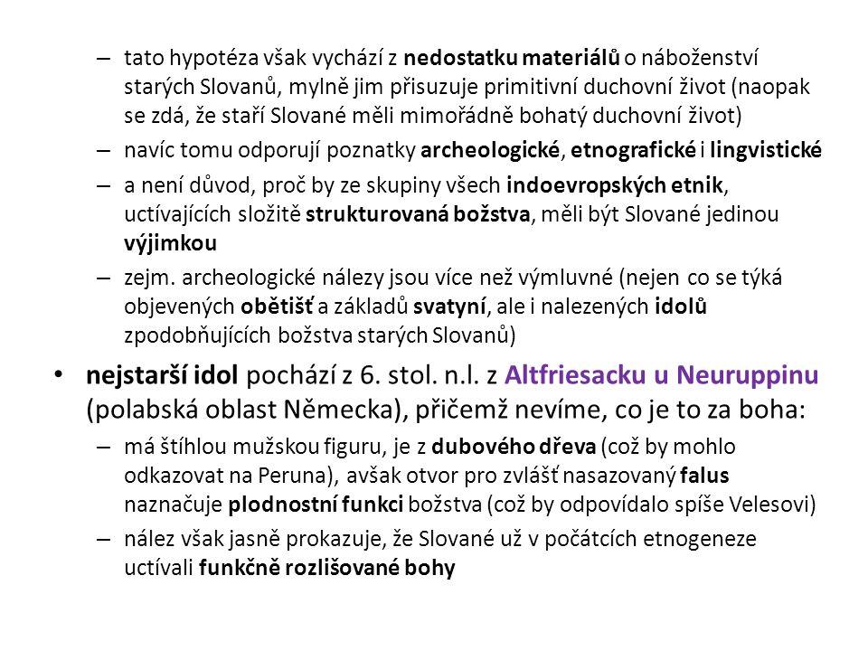– tato hypotéza však vychází z nedostatku materiálů o náboženství starých Slovanů, mylně jim přisuzuje primitivní duchovní život (naopak se zdá, že st