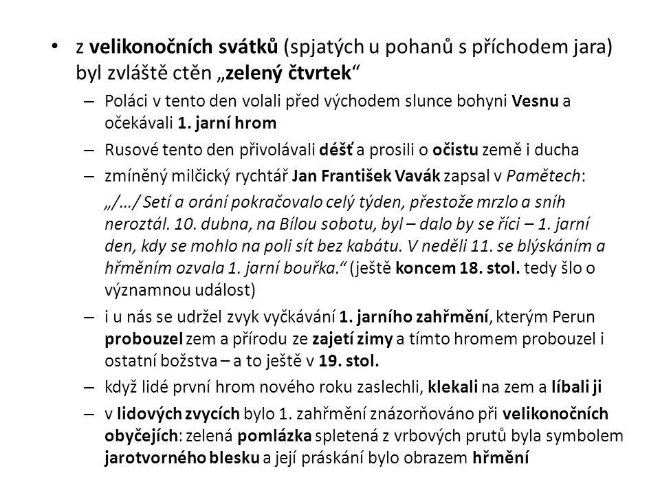 """z velikonočních svátků (spjatých u pohanů s příchodem jara) byl zvláště ctěn """"zelený čtvrtek"""" – Poláci v tento den volali před východem slunce bohyni"""