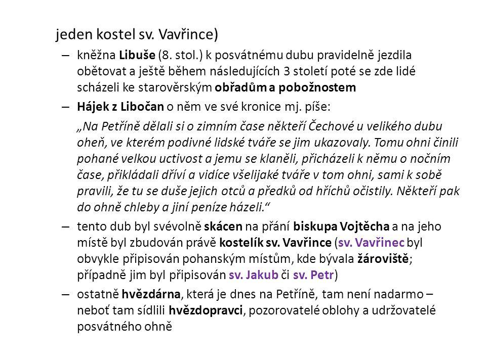 jeden kostel sv. Vavřince) – kněžna Libuše (8. stol.) k posvátnému dubu pravidelně jezdila obětovat a ještě během následujících 3 století poté se zde