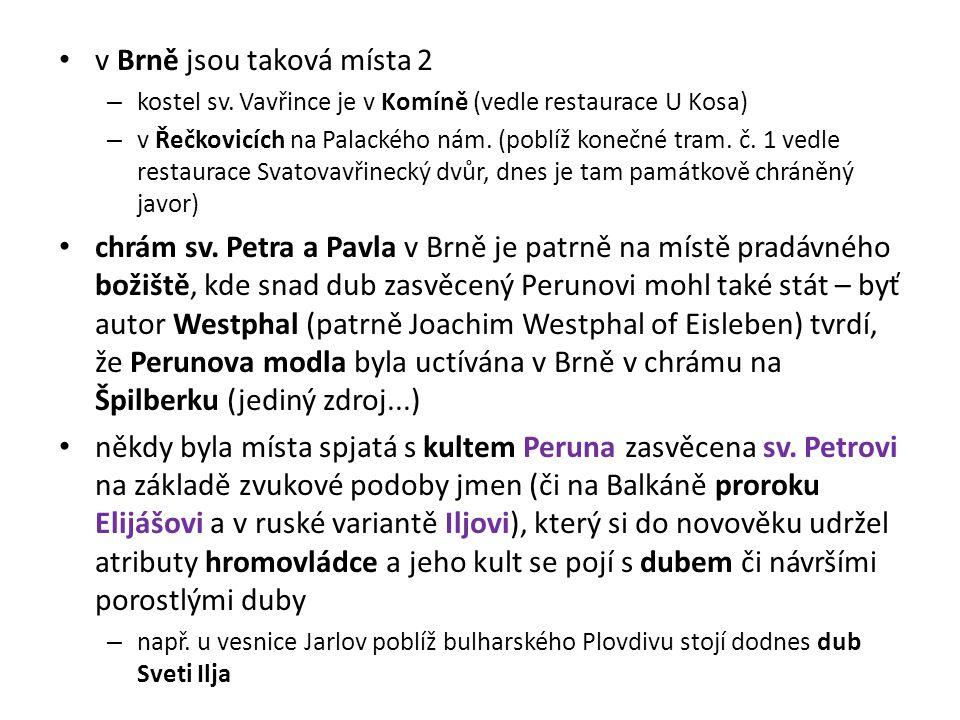 v Brně jsou taková místa 2 – kostel sv. Vavřince je v Komíně (vedle restaurace U Kosa) – v Řečkovicích na Palackého nám. (poblíž konečné tram. č. 1 ve