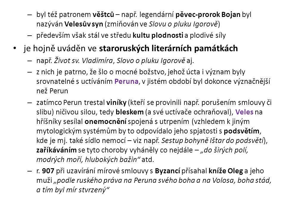 – byl též patronem věštců – např. legendární pěvec-prorok Bojan byl nazýván Velesův syn (zmiňován ve Slovu o pluku Igorově) – především však stál ve s