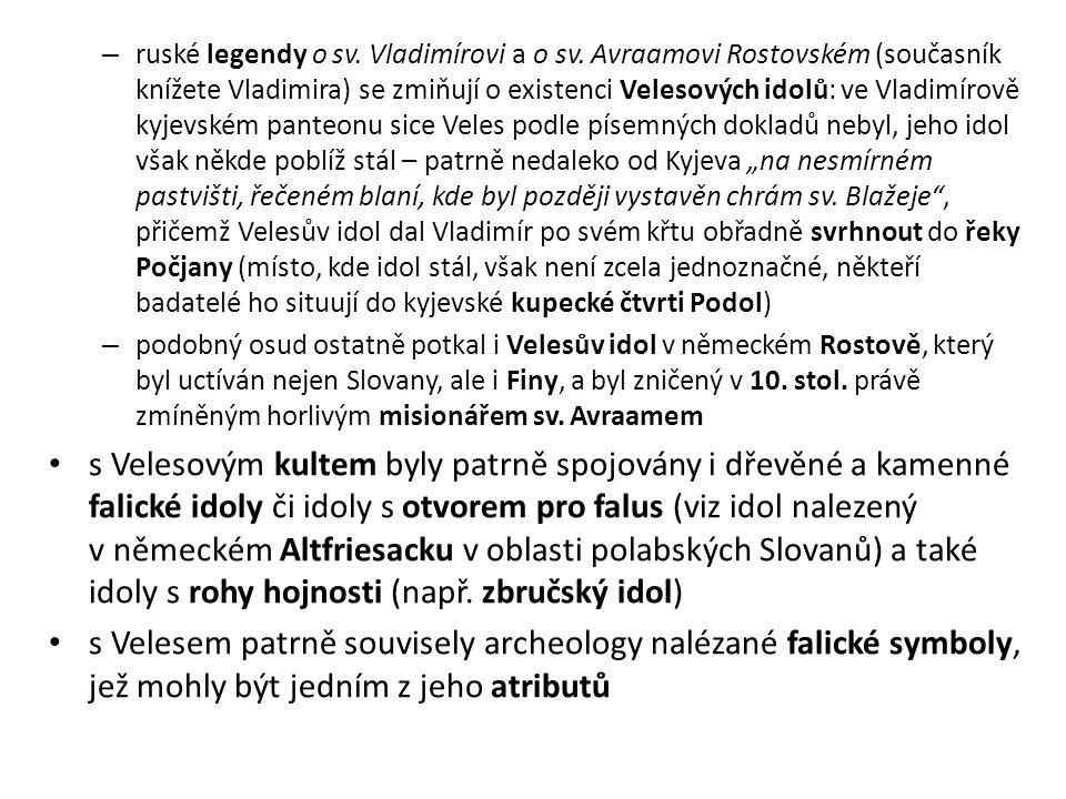 – ruské legendy o sv. Vladimírovi a o sv. Avraamovi Rostovském (současník knížete Vladimira) se zmiňují o existenci Velesových idolů: ve Vladimírově k