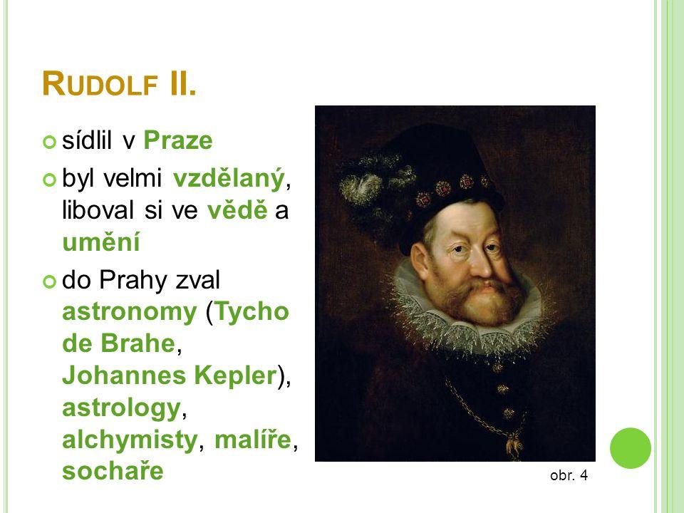 R UDOLF II. sídlil v Praze byl velmi vzdělaný, liboval si ve vědě a umění do Prahy zval astronomy (Tycho de Brahe, Johannes Kepler), astrology, alchym