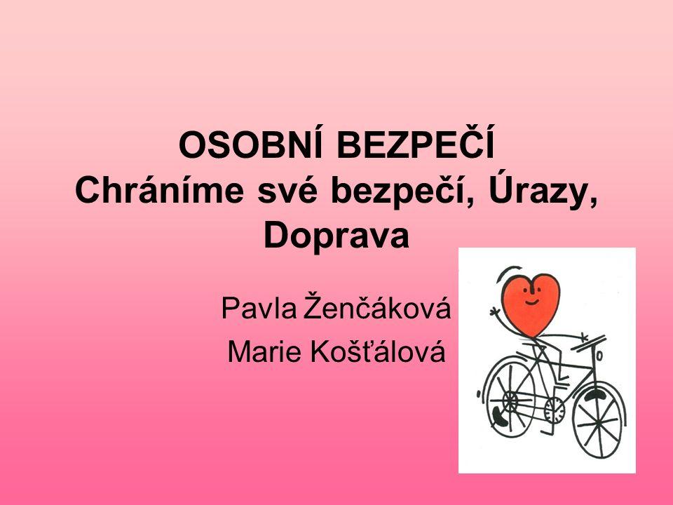 OSOBNÍ BEZPEČÍ Chráníme své bezpečí, Úrazy, Doprava Pavla Ženčáková Marie Košťálová