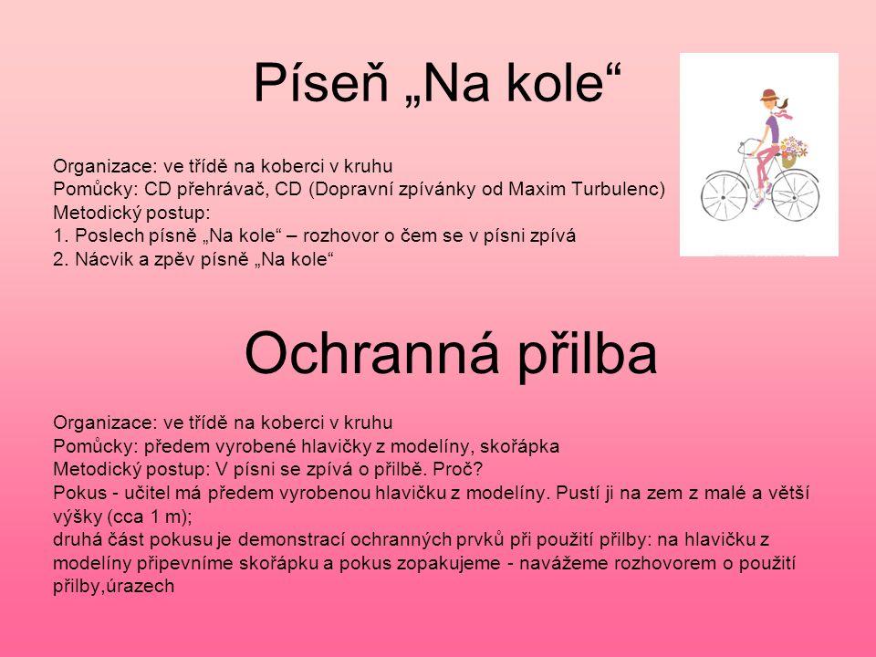 """Píseň """"Na kole"""" Organizace: ve třídě na koberci v kruhu Pomůcky: CD přehrávač, CD (Dopravní zpívánky od Maxim Turbulenc) Metodický postup: 1. Poslech"""