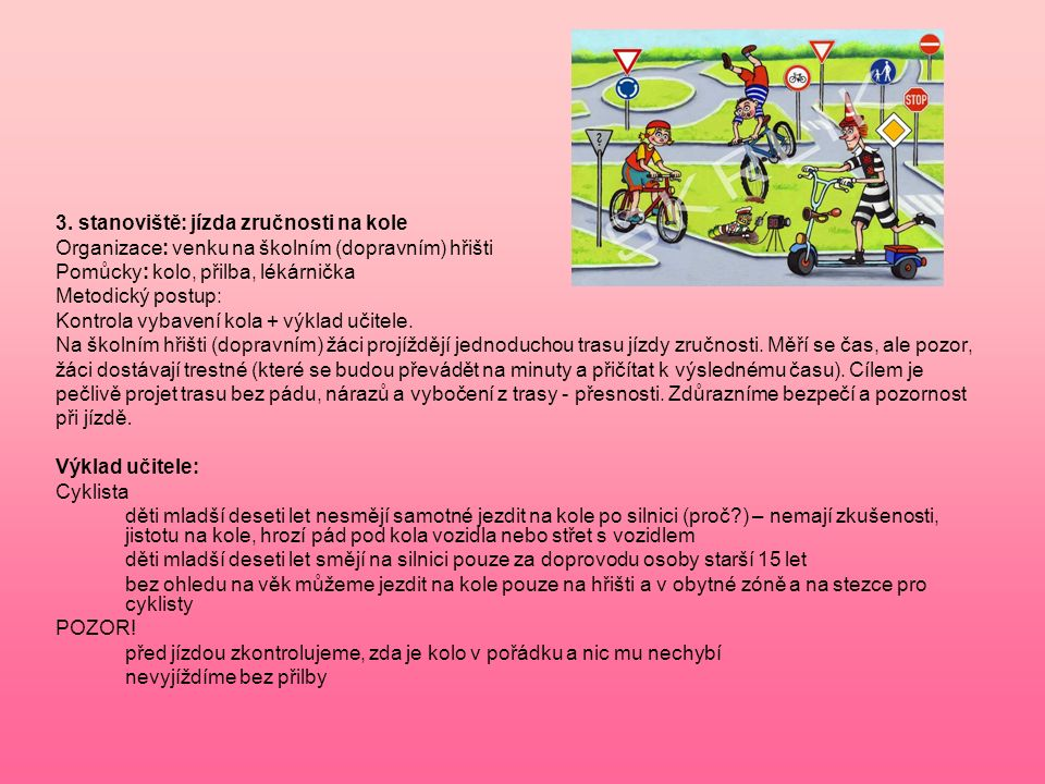 3. stanoviště: jízda zručnosti na kole Organizace: venku na školním (dopravním) hřišti Pomůcky: kolo, přilba, lékárnička Metodický postup: Kontrola vy