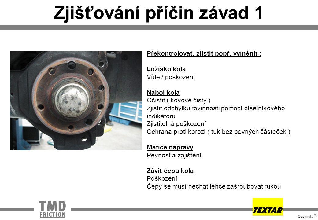 Copyright © Zjišťování příčin závad 1 Překontrolovat, zjistit popř. vyměnit : Ložisko kola Vůle / poškození Náboj kola Očistit ( kovově čistý ) Zjisti