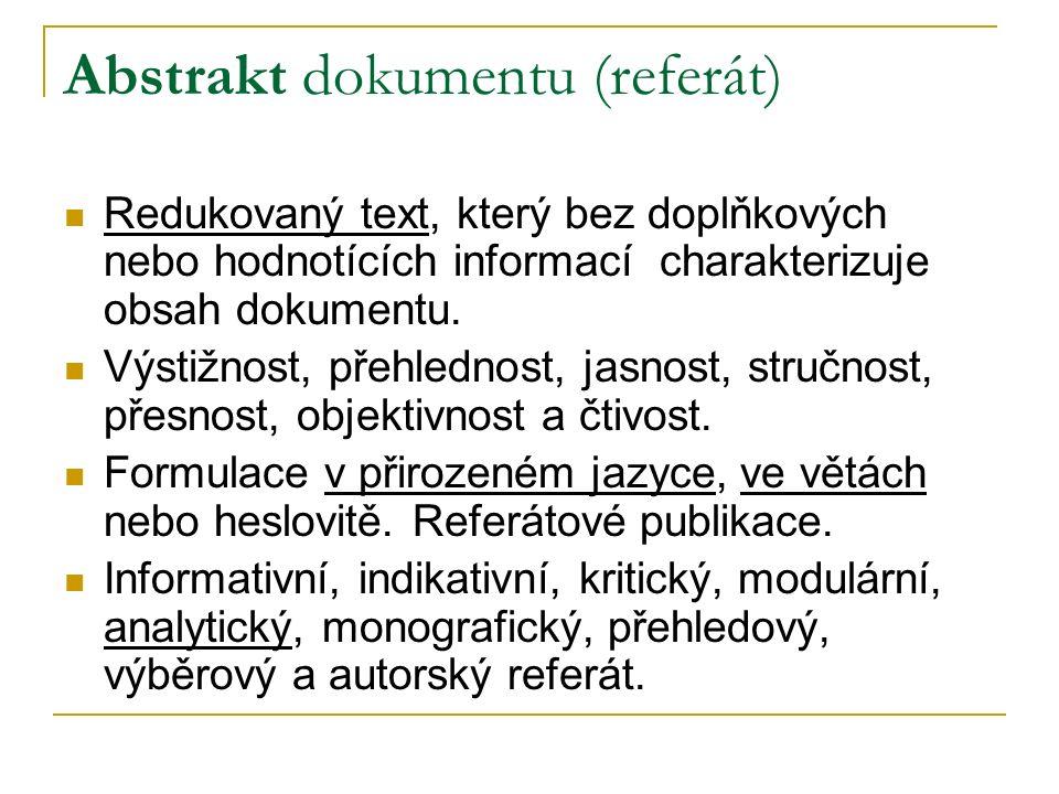Abstrakt dokumentu (referát) Redukovaný text, který bez doplňkových nebo hodnotících informací charakterizuje obsah dokumentu.