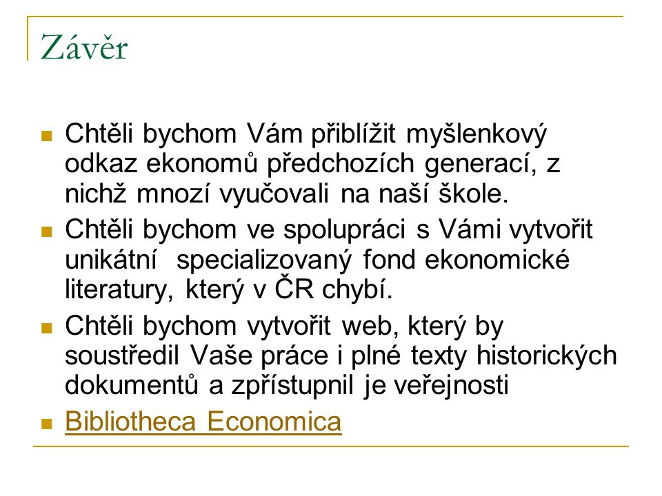 Závěr Chtěli bychom Vám přiblížit myšlenkový odkaz ekonomů předchozích generací, z nichž mnozí vyučovali na naší škole.