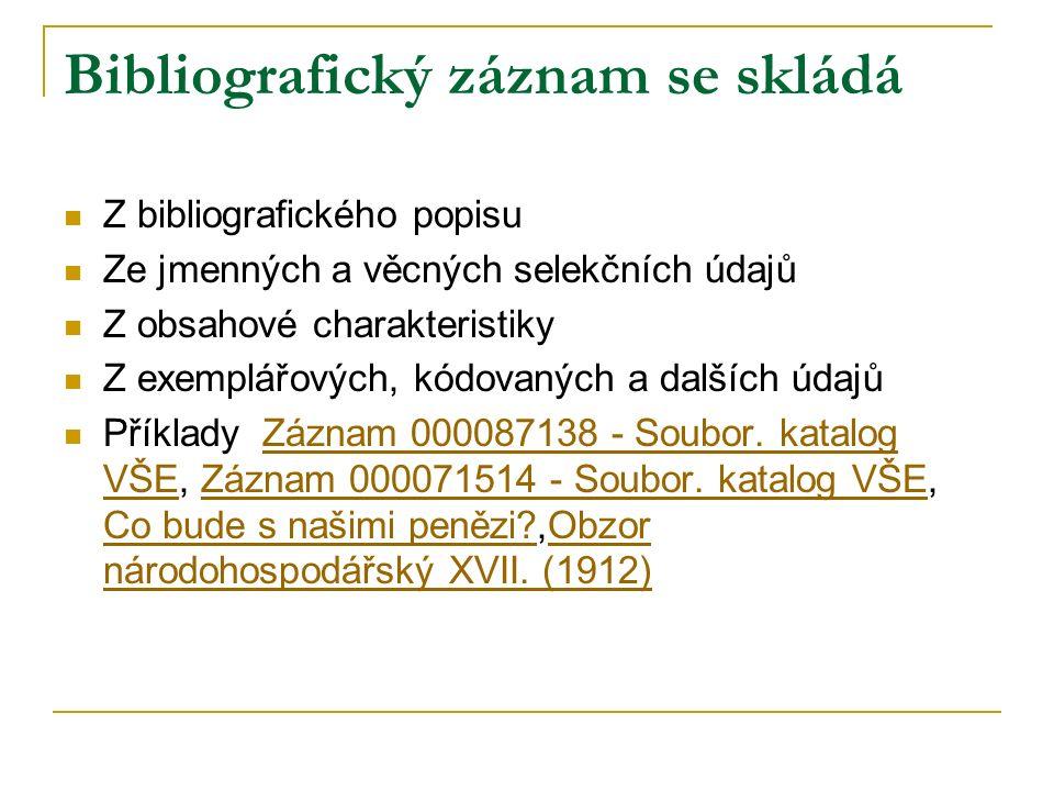 Bibliografický záznam se skládá Z bibliografického popisu Ze jmenných a věcných selekčních údajů Z obsahové charakteristiky Z exemplářových, kódovaných a dalších údajů Příklady Záznam 000087138 - Soubor.