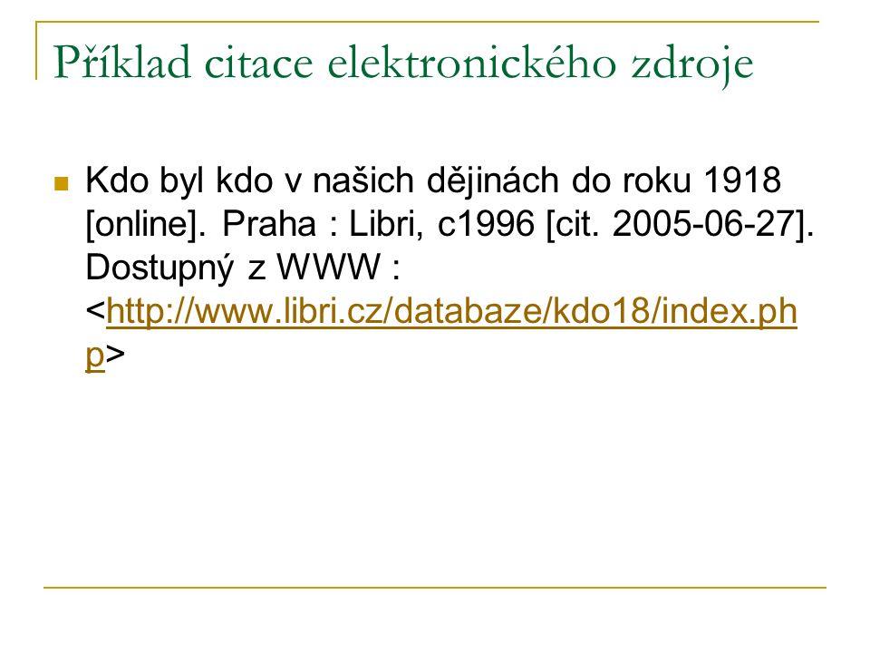 Příklad citace elektronického zdroje Kdo byl kdo v našich dějinách do roku 1918 [online].