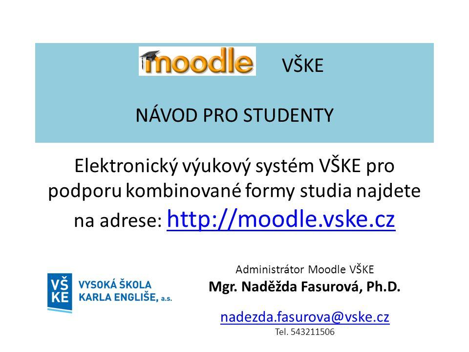 VŠKE NÁVOD PRO STUDENTY Elektronický výukový systém VŠKE pro podporu kombinované formy studia najdete na adrese: http://moodle.vske.cz http://moodle.v