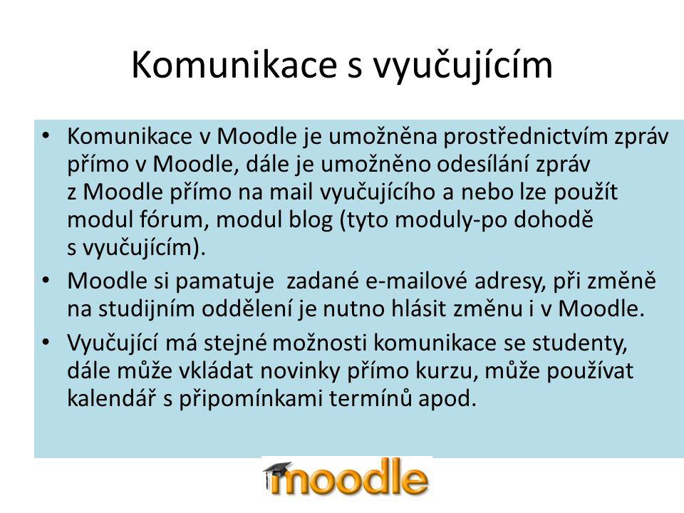 Komunikace s vyučujícím Komunikace v Moodle je umožněna prostřednictvím zpráv přímo v Moodle, dále je umožněno odesílání zpráv z Moodle přímo na mail