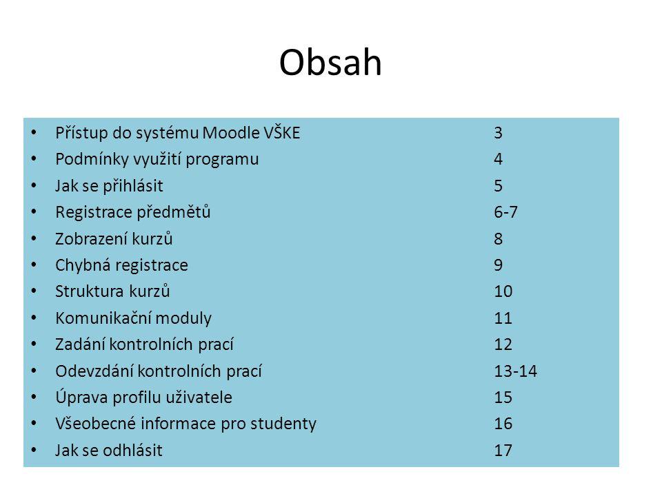 Obsah Přístup do systému Moodle VŠKE3 Podmínky využití programu4 Jak se přihlásit5 Registrace předmětů6-7 Zobrazení kurzů8 Chybná registrace9 Struktur